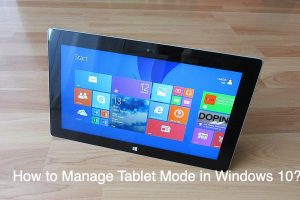 How to Manage Tablet Mode in Windows 10?
