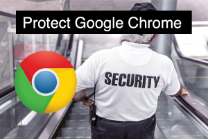 How to Protect Google Chrome Browser?