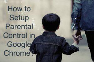 How to Setup Parental Control in Google Chrome?