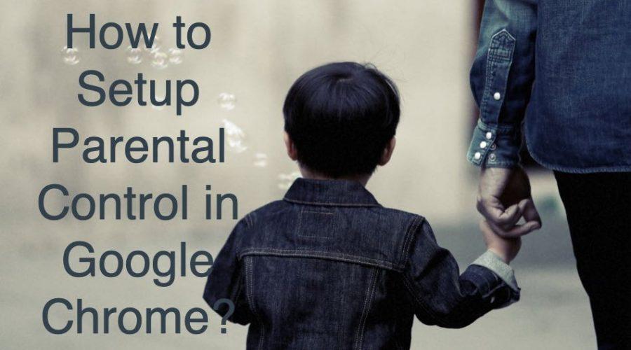 3 Ways to Setup Parental Control in Google Chrome
