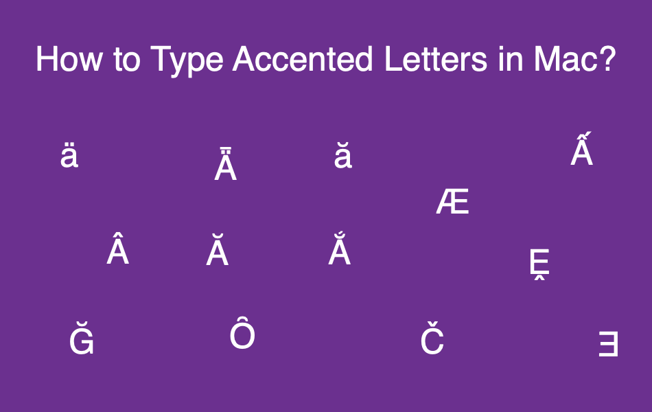 How to Type Accented Letters in Mac?