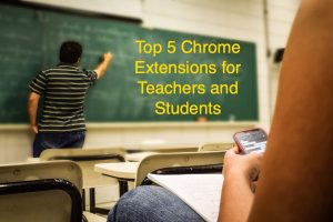 Top 5 Chrome Extensions for Teachers and Students