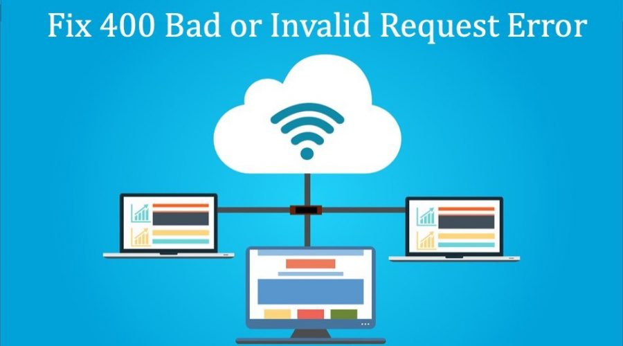 How to Fix 400 Bad or Invalid Request HTTP Error?