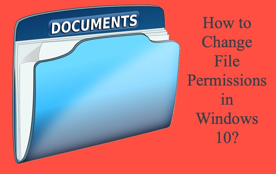 How to Change File Permissions in Windows 10?