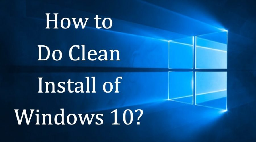 How to Do Clean Install of Windows 10?