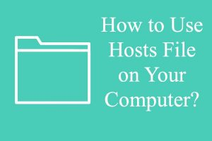 How to Use Hosts File on Your Computer?