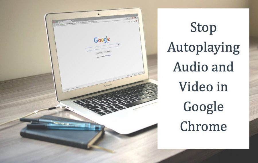 Stop Autoplaying Audio and Video in Google Chrome