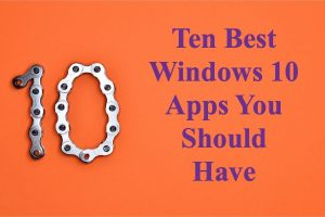 Ten Best Windows 10 Apps You Should Have