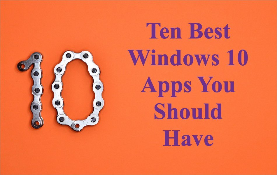 Ten Best Windows 10 Apps You Should Have