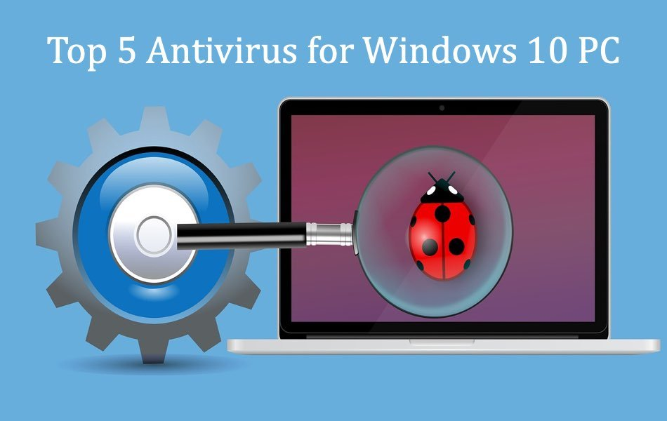 Top 5 Antivirus for Windows 10 PC