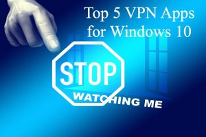 Top 5 VPN Apps for Windows 10