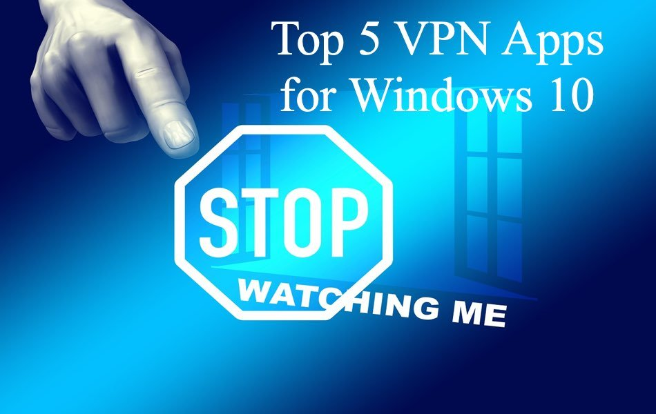 Top 5 VPN Apps for Windows 10