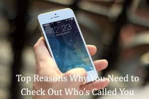 Top Reasons Why You Need to Check Out Who's Called You