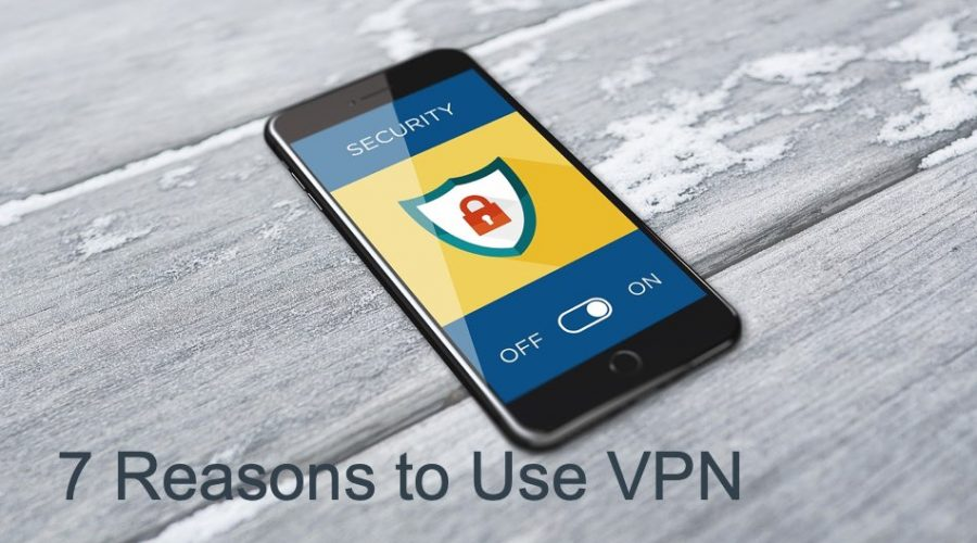 7 Compelling Reasons You Should Use VPN
