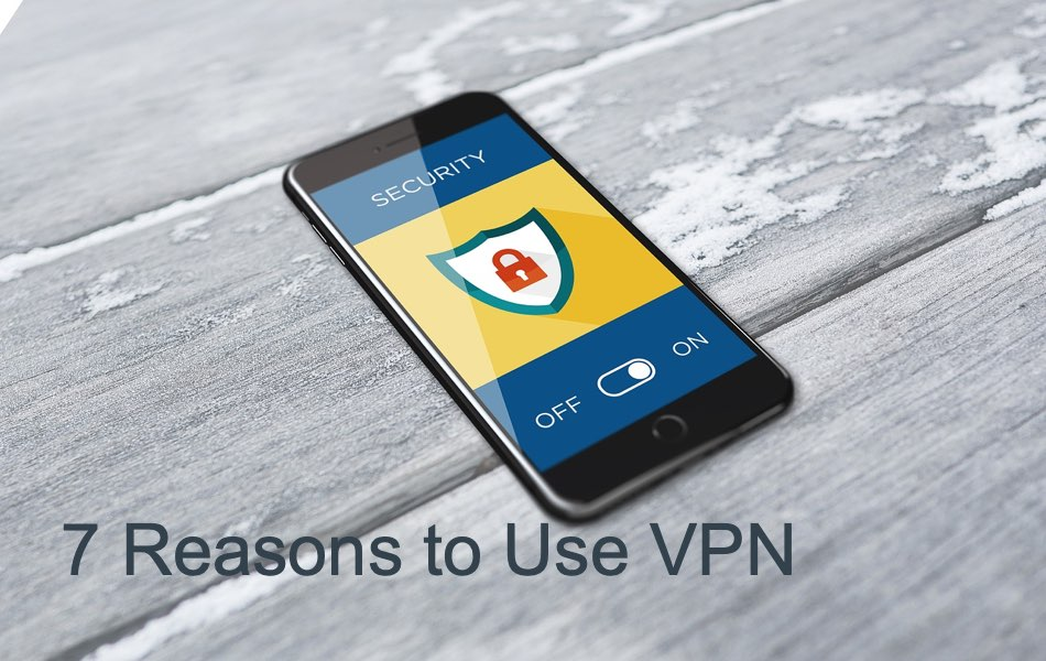 7 Reasons to Use VPN