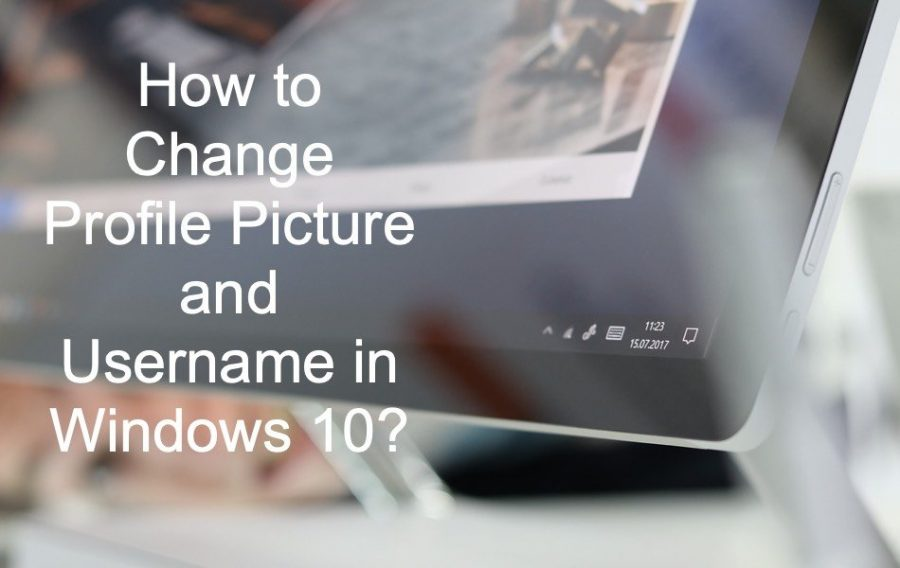 How to Change Profile Picture and Username in Windows 10?