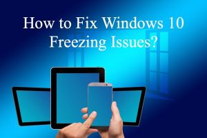 How to Fix Windows 10 Freezing Issues?