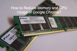 How to Reduce Memory and CPU Usage of Google Chrome?