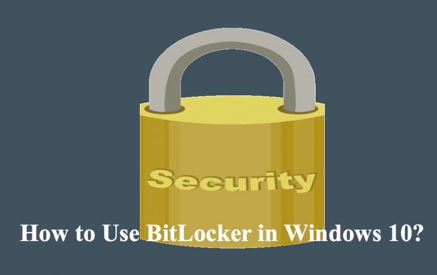 How to Use BitLocker in Windows 10?