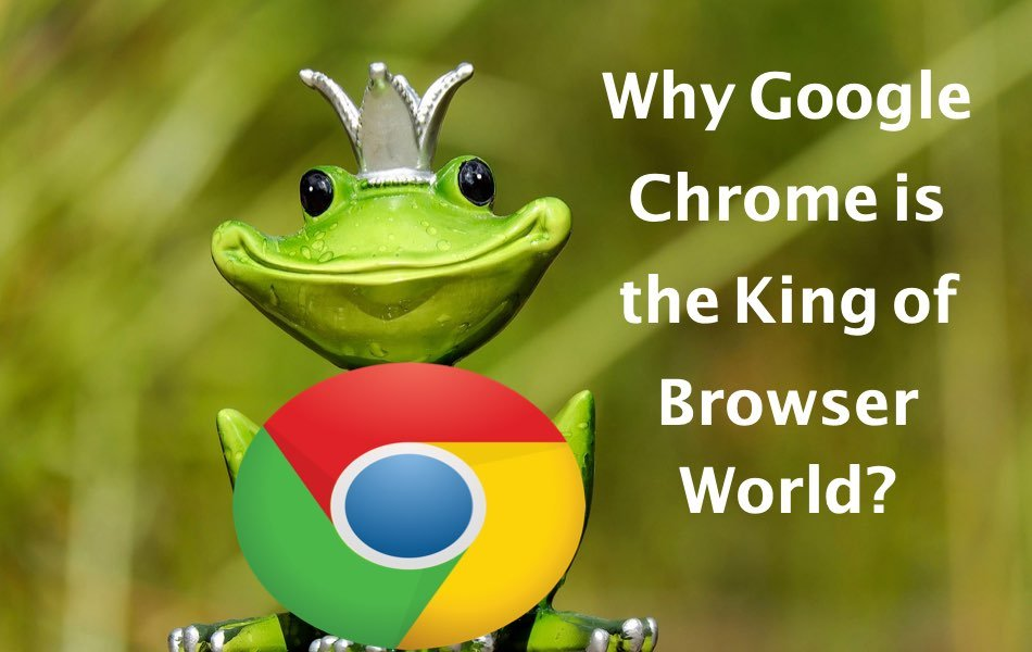 Chrome the King of Browser World