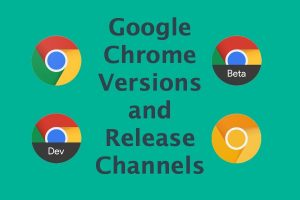 Google Chrome Versions and Release Channels