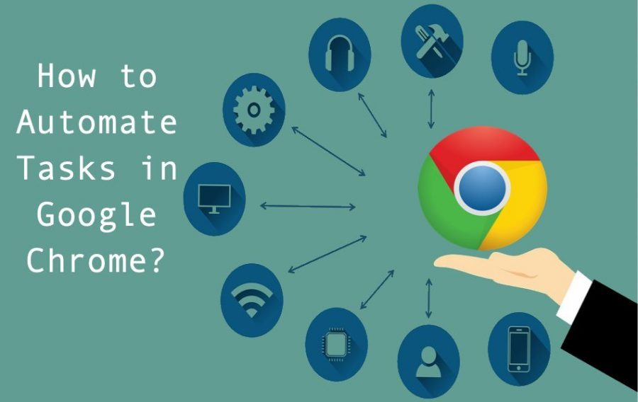 How to Automate Tasks in Google Chrome?