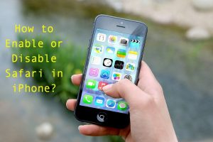 How to Enable or Disable Safari in iPhone?