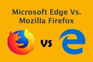 Microsoft Edge Vs. Mozilla Firefox