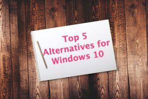 Top 5 Alternatives for Windows 10