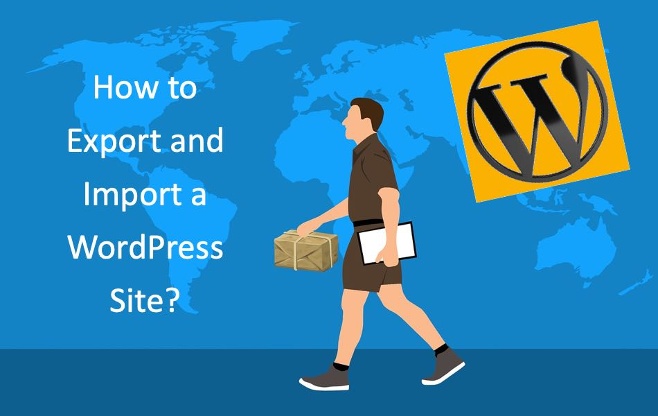 How to Export and Import a WordPress Site?