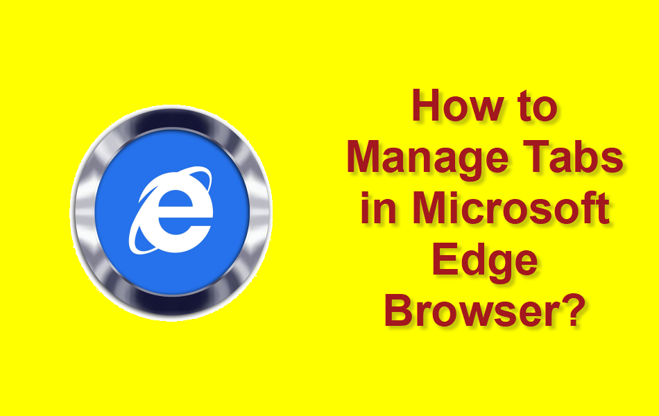 How to Manage Tabs in Microsoft Edge Browser?