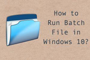 How to Run Batch File in Windows 10?