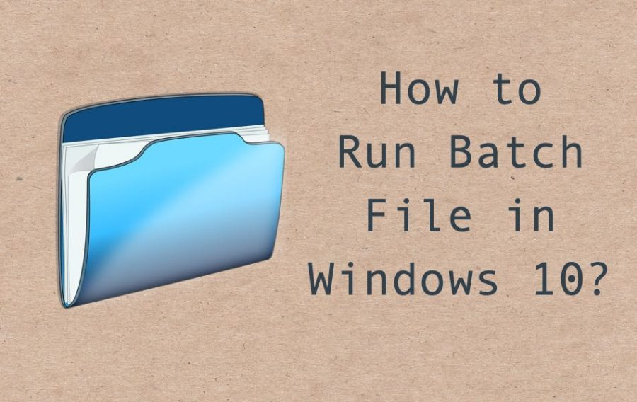 How to Run Batch File in Windows 10?