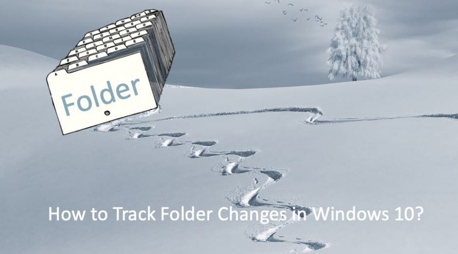 How to Track Folder Changes in Windows?
