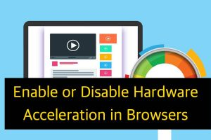 Enable or Disable Hardware Acceleration in Browsers