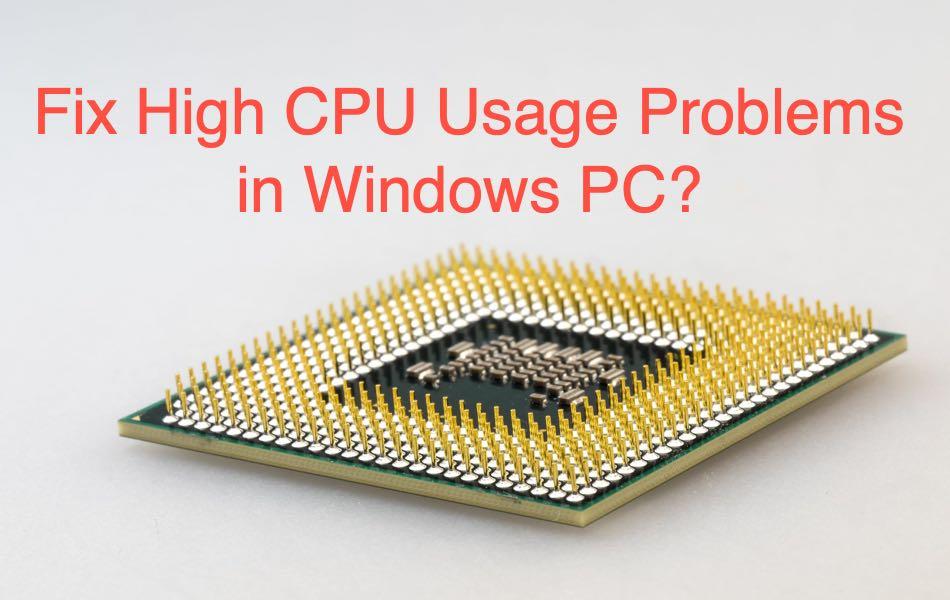 Fix High CPU Usage Problems in Windows PC?