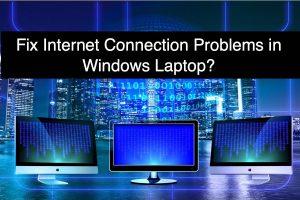 Fix Internet Connection Problems in Windows Laptop?