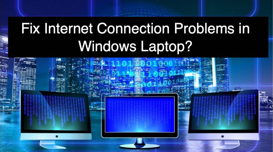 How Fix Internet Connection Problems in Windows PC?