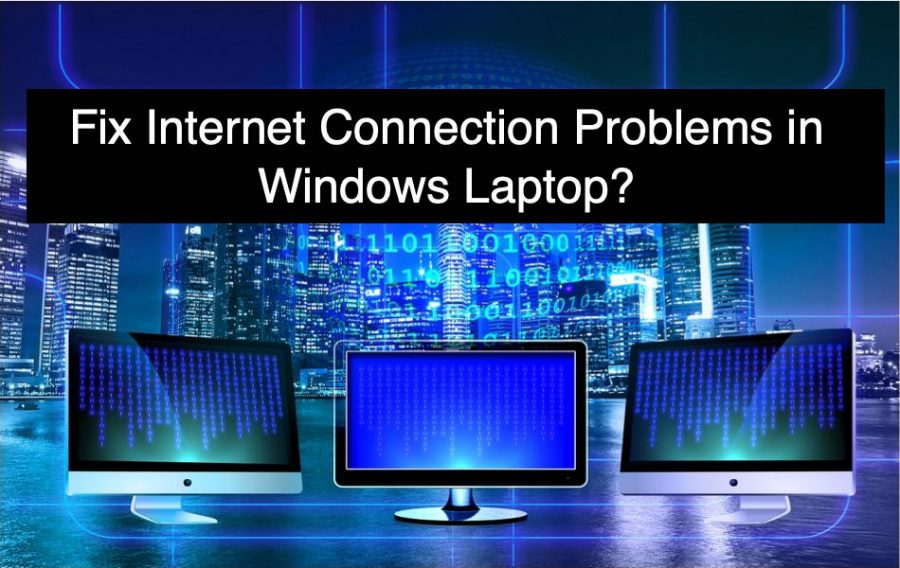 Fix Internet Connection Problems in Windows Laptop?