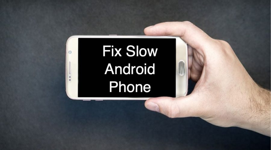 How to Fix Slow Android Phone?