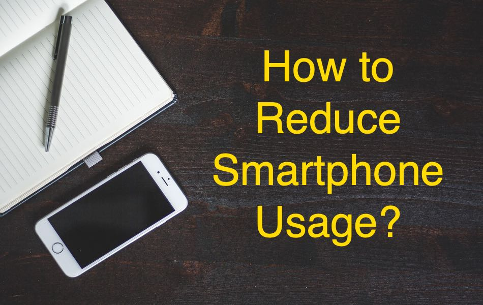 How to Reduce Smartphone Usage?