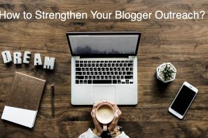 How to Strengthen Your Blogger Outreach?