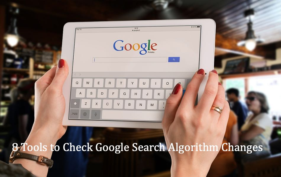 8 Tools to Check Google Search Algorithm Changes