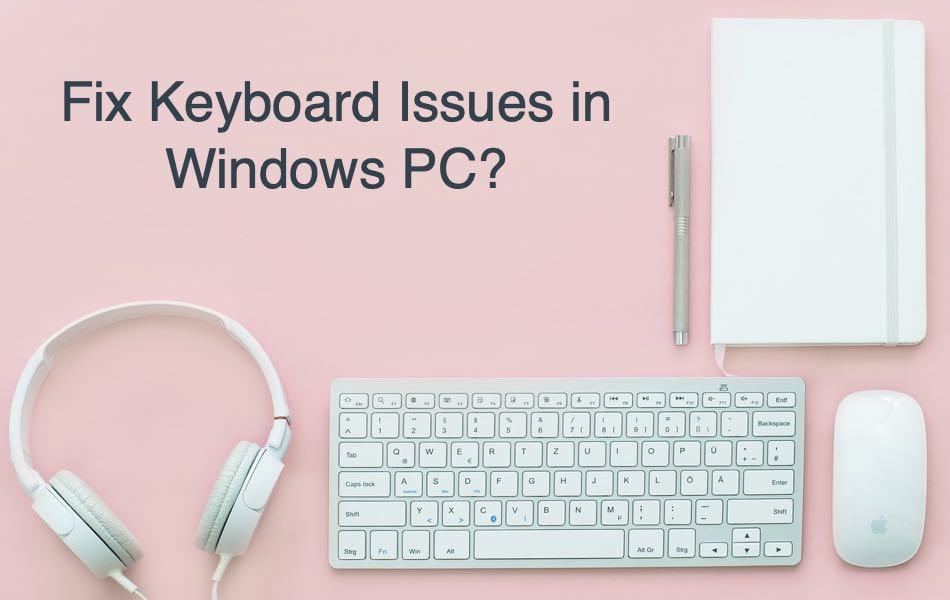 Fix Keyboard Issues in Windows PC?