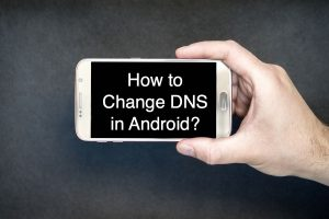 How to Change DNS in Android?