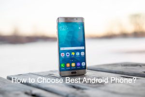 How to Choose Best Android Phone?