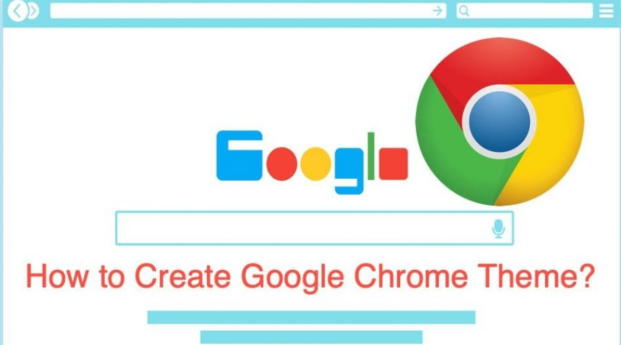 How to Create Google Chrome Theme?