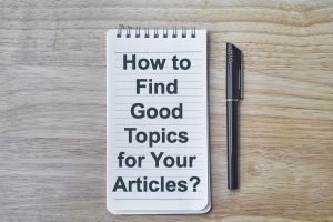 How to Find Good Topics for Your Articles