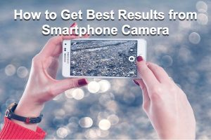 How to Get Best Results from Smartphone Camera?