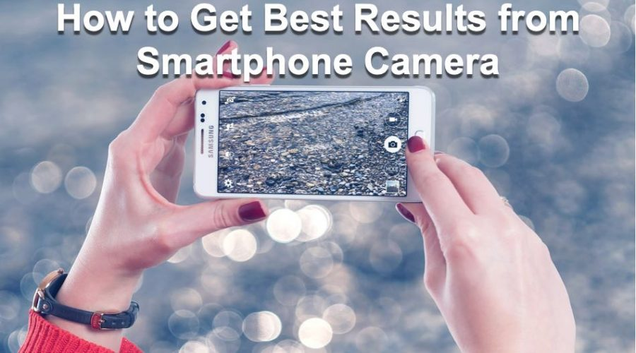 9 Ways to Get The Best Results From Your Smartphone Camera